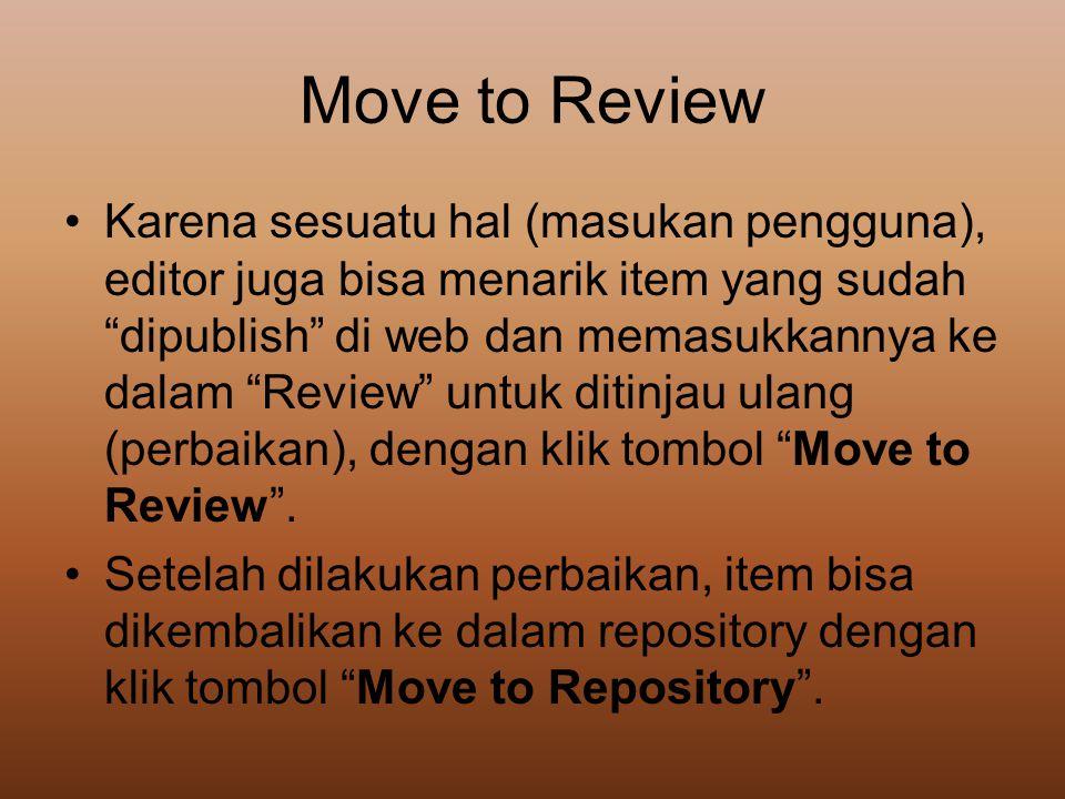 """Move to Review •Karena sesuatu hal (masukan pengguna), editor juga bisa menarik item yang sudah """"dipublish"""" di web dan memasukkannya ke dalam """"Review"""""""