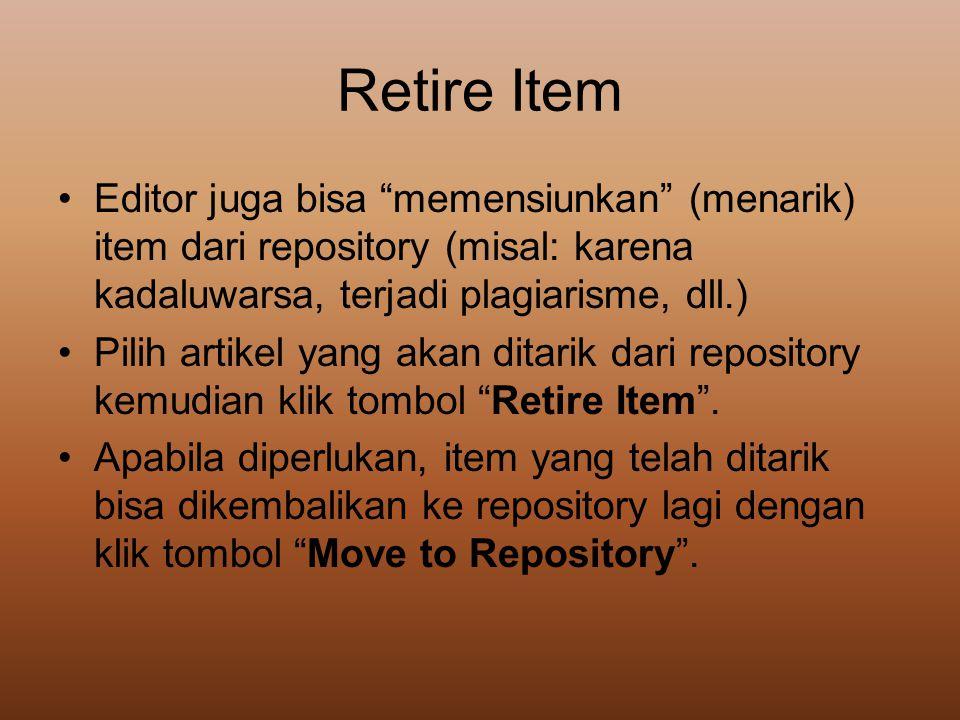 """Retire Item •Editor juga bisa """"memensiunkan"""" (menarik) item dari repository (misal: karena kadaluwarsa, terjadi plagiarisme, dll.) •Pilih artikel yang"""