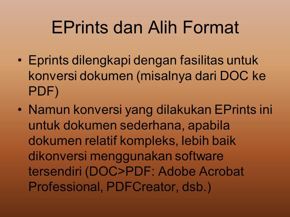 EPrints dan Alih Format •Eprints dilengkapi dengan fasilitas untuk konversi dokumen (misalnya dari DOC ke PDF) •Namun konversi yang dilakukan EPrints
