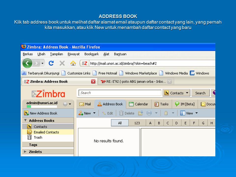ADDRESS BOOK Klik tab address book untuk melihat daftar alamat email ataupun daftar contact yang lain, yang pernah kita masukkan, atau klik New untuk