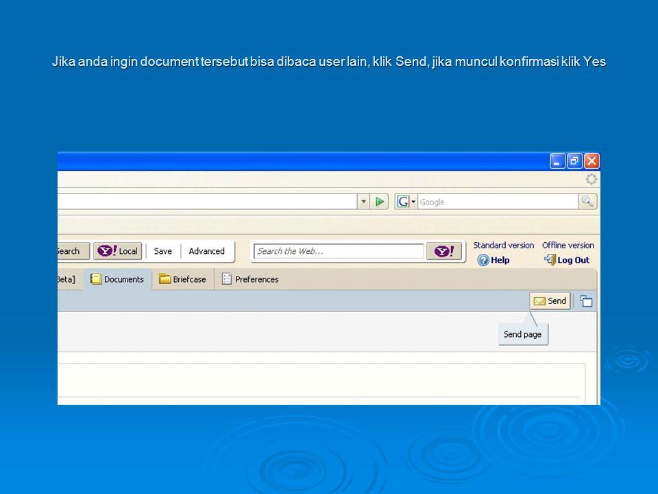 Jika anda ingin document tersebut bisa dibaca user lain, klik Send, jika muncul konfirmasi klik Yes