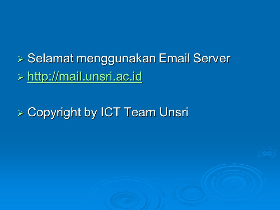  Selamat menggunakan Email Server  http://mail.unsri.ac.id http://mail.unsri.ac.id  Copyright by ICT Team Unsri