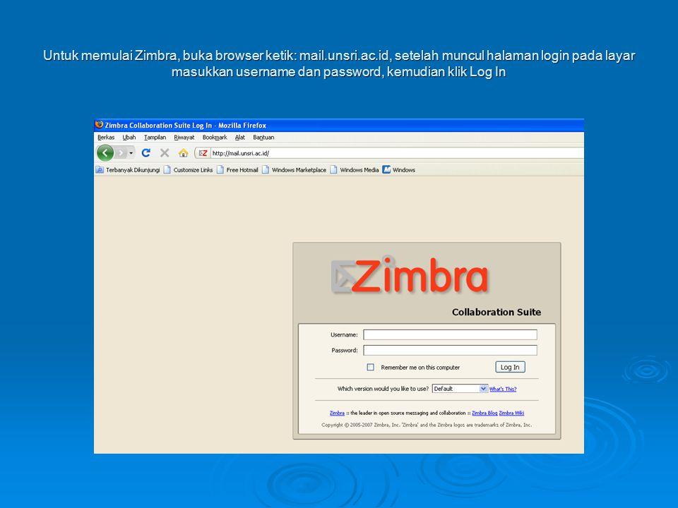 Untuk memulai Zimbra, buka browser ketik: mail.unsri.ac.id, setelah muncul halaman login pada layar masukkan username dan password, kemudian klik Log