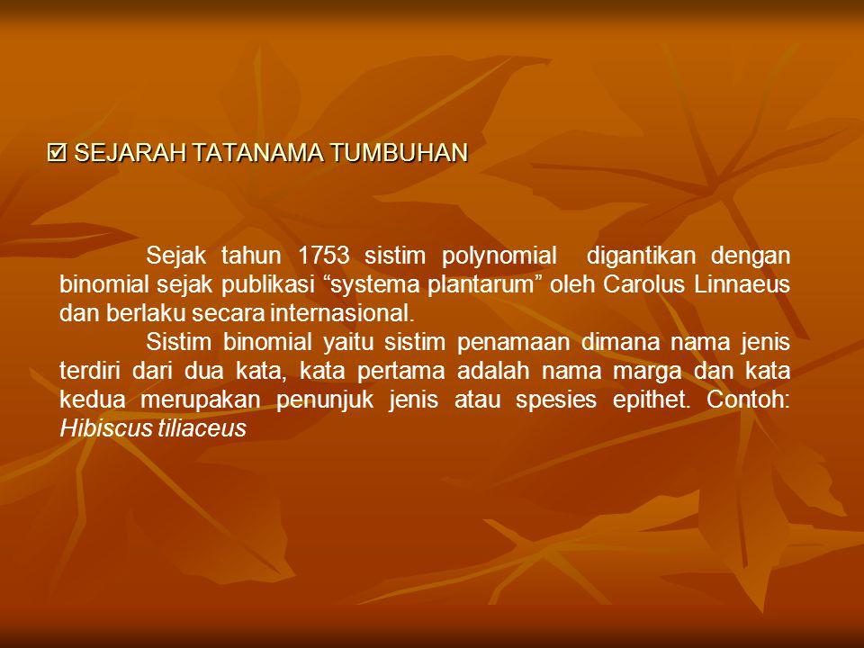 """ SEJARAH TATANAMA TUMBUHAN Sejak tahun 1753 sistim polynomial digantikan dengan binomial sejak publikasi """"systema plantarum"""" oleh Carolus Linnaeus da"""