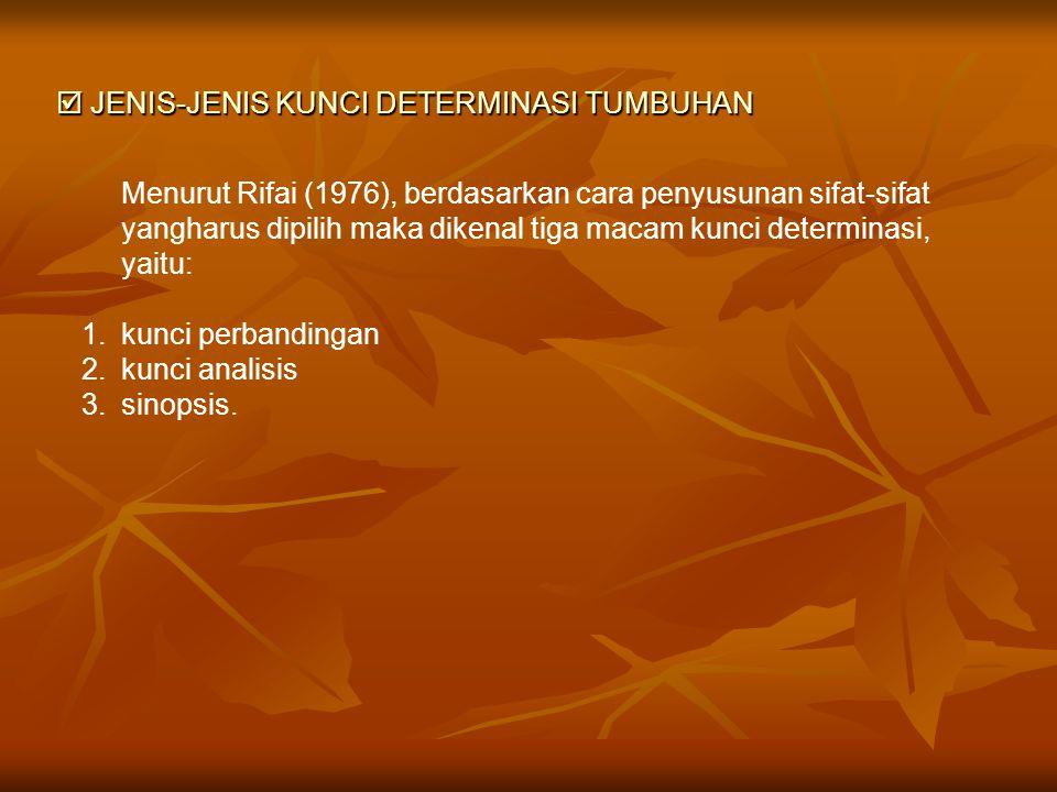  JENIS-JENIS KUNCI DETERMINASI TUMBUHAN Menurut Rifai (1976), berdasarkan cara penyusunan sifat-sifat yangharus dipilih maka dikenal tiga macam kunci
