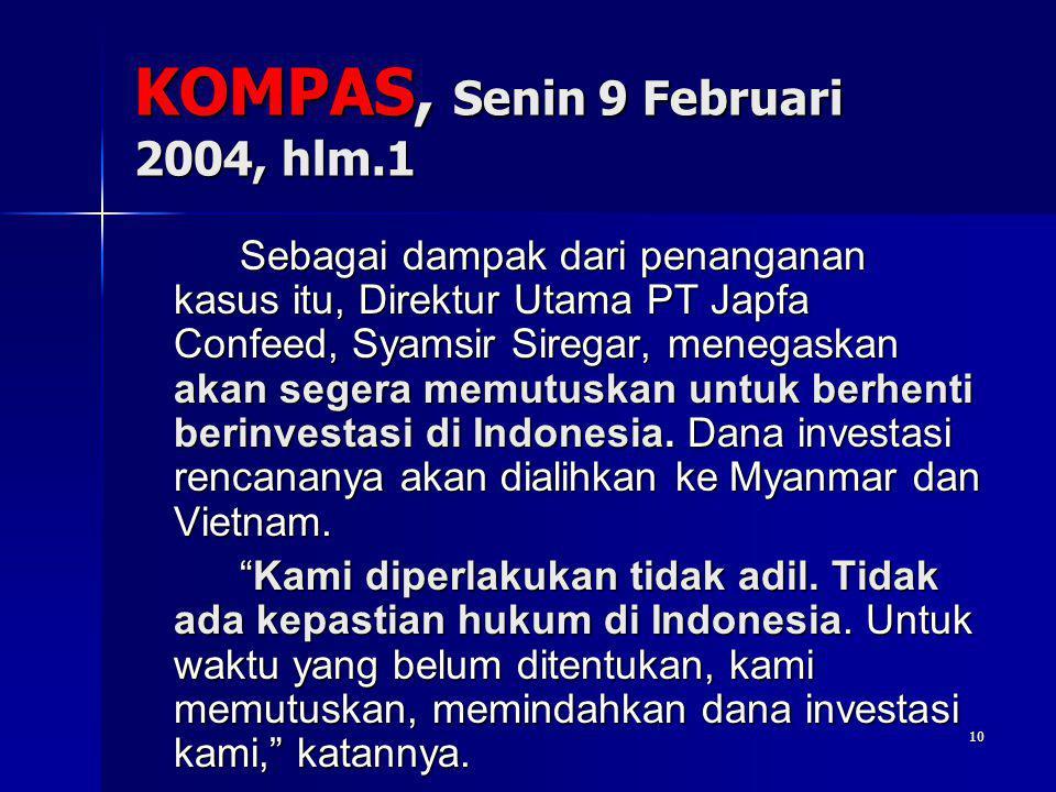 10 KOMPAS, Senin 9 Februari 2004, hlm.1 Sebagai dampak dari penanganan kasus itu, Direktur Utama PT Japfa Confeed, Syamsir Siregar, menegaskan akan se