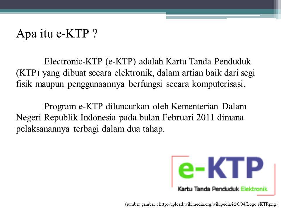 Apa itu e-KTP ? Electronic-KTP (e-KTP) adalah Kartu Tanda Penduduk (KTP) yang dibuat secara elektronik, dalam artian baik dari segi fisik maupun pengg