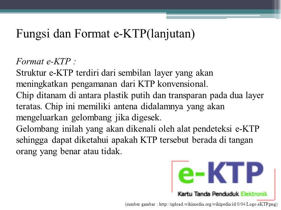 Fungsi dan Format e-KTP(lanjutan) Format e-KTP : Struktur e-KTP terdiri dari sembilan layer yang akan meningkatkan pengamanan dari KTP konvensional. C