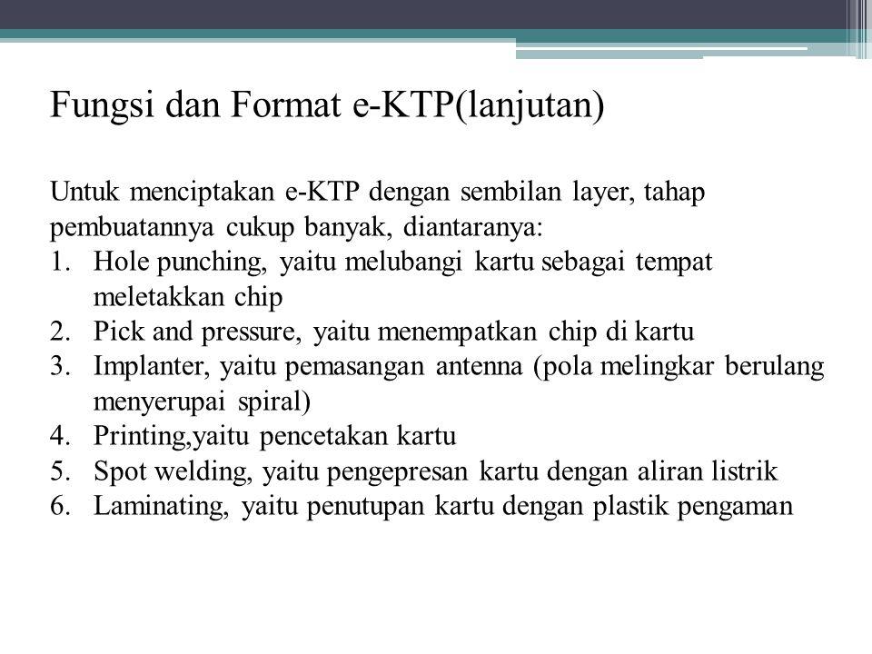 Fungsi dan Format e-KTP(lanjutan) Untuk menciptakan e-KTP dengan sembilan layer, tahap pembuatannya cukup banyak, diantaranya: 1.Hole punching, yaitu