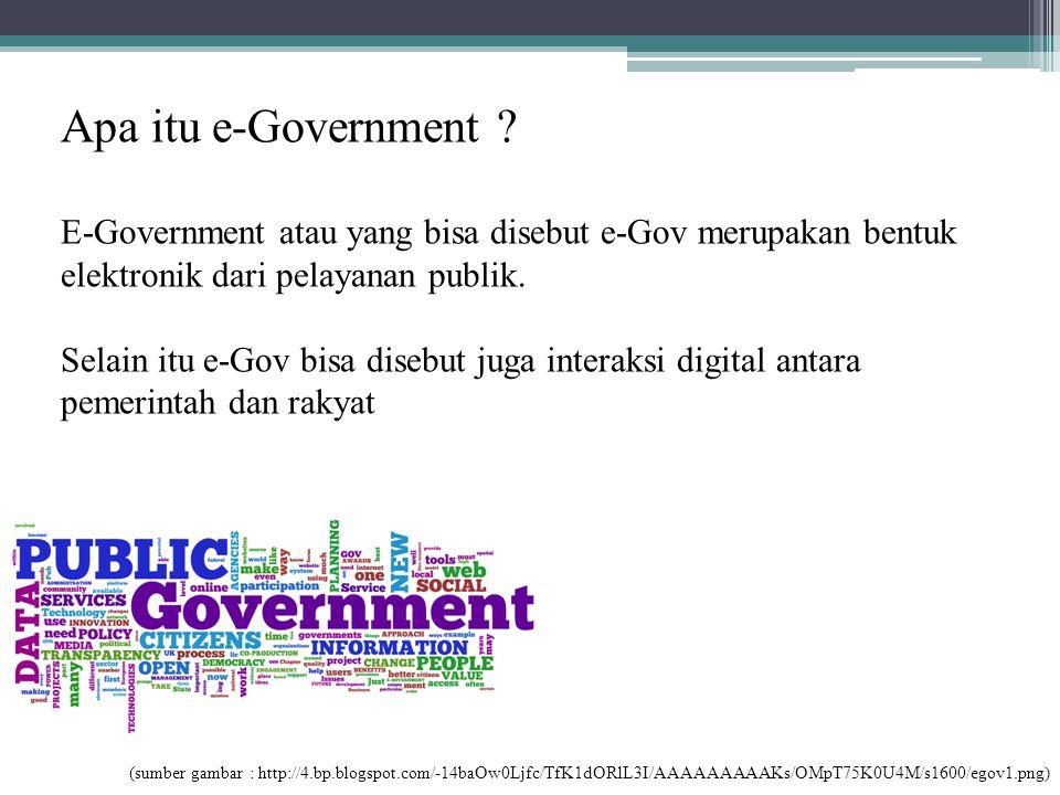 Apa itu e-Government ? E-Government atau yang bisa disebut e-Gov merupakan bentuk elektronik dari pelayanan publik. Selain itu e-Gov bisa disebut juga