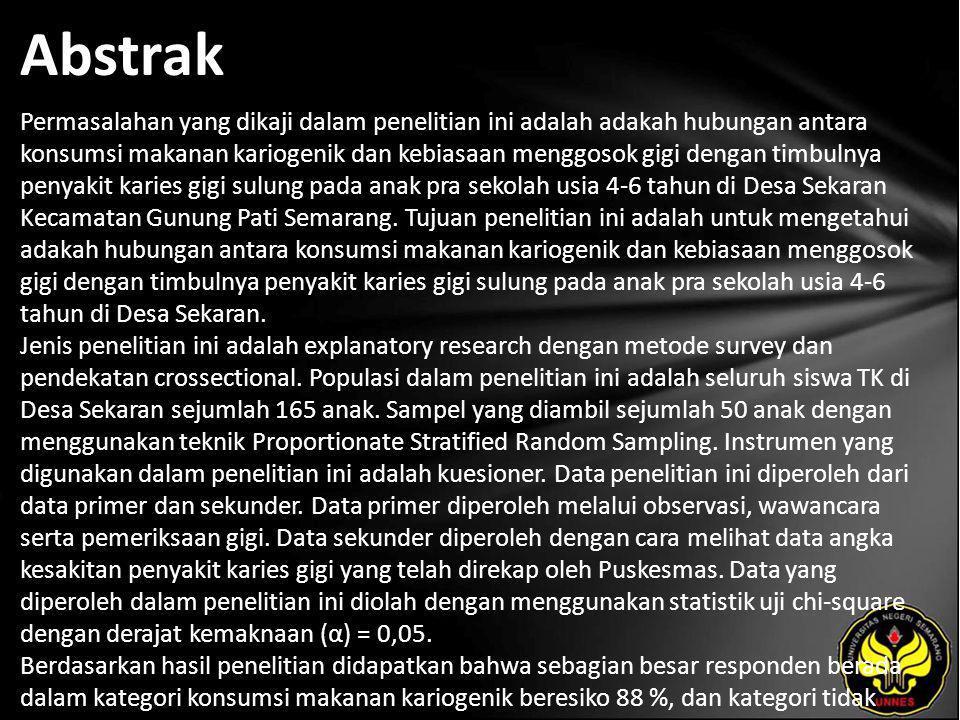 Abstrak Permasalahan yang dikaji dalam penelitian ini adalah adakah hubungan antara konsumsi makanan kariogenik dan kebiasaan menggosok gigi dengan timbulnya penyakit karies gigi sulung pada anak pra sekolah usia 4-6 tahun di Desa Sekaran Kecamatan Gunung Pati Semarang.