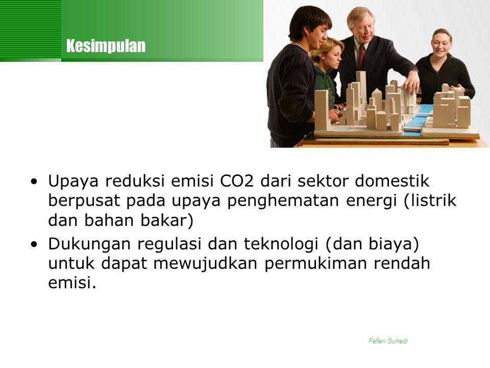 Fefen Suhedi Kesimpulan •Upaya reduksi emisi CO2 dari sektor domestik berpusat pada upaya penghematan energi (listrik dan bahan bakar) •Dukungan regulasi dan teknologi (dan biaya) untuk dapat mewujudkan permukiman rendah emisi.