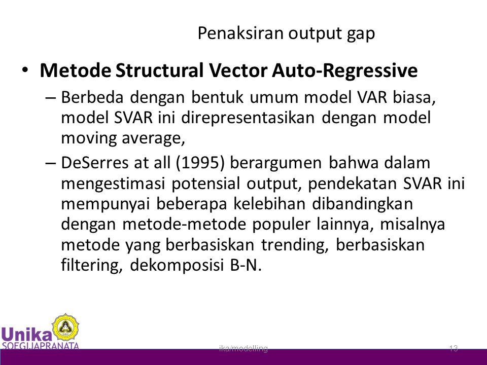 Penaksiran output gap • Metode Structural Vector Auto-Regressive – Berbeda dengan bentuk umum model VAR biasa, model SVAR ini direpresentasikan dengan