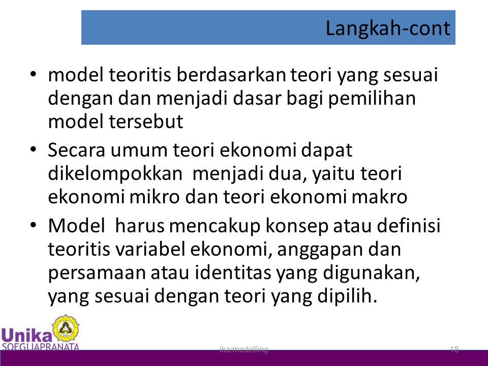 Langkah-cont • model teoritis berdasarkan teori yang sesuai dengan dan menjadi dasar bagi pemilihan model tersebut • Secara umum teori ekonomi dapat d