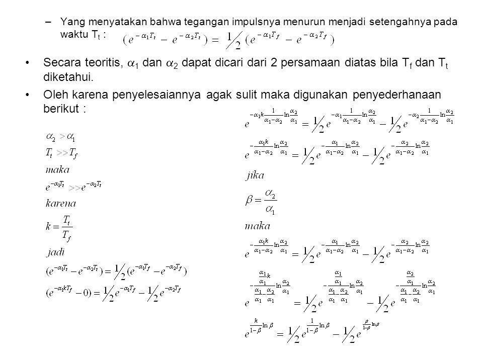 –Yang menyatakan bahwa tegangan impulsnya menurun menjadi setengahnya pada waktu T t : •Secara teoritis,  1 dan  2 dapat dicari dari 2 persamaan dia