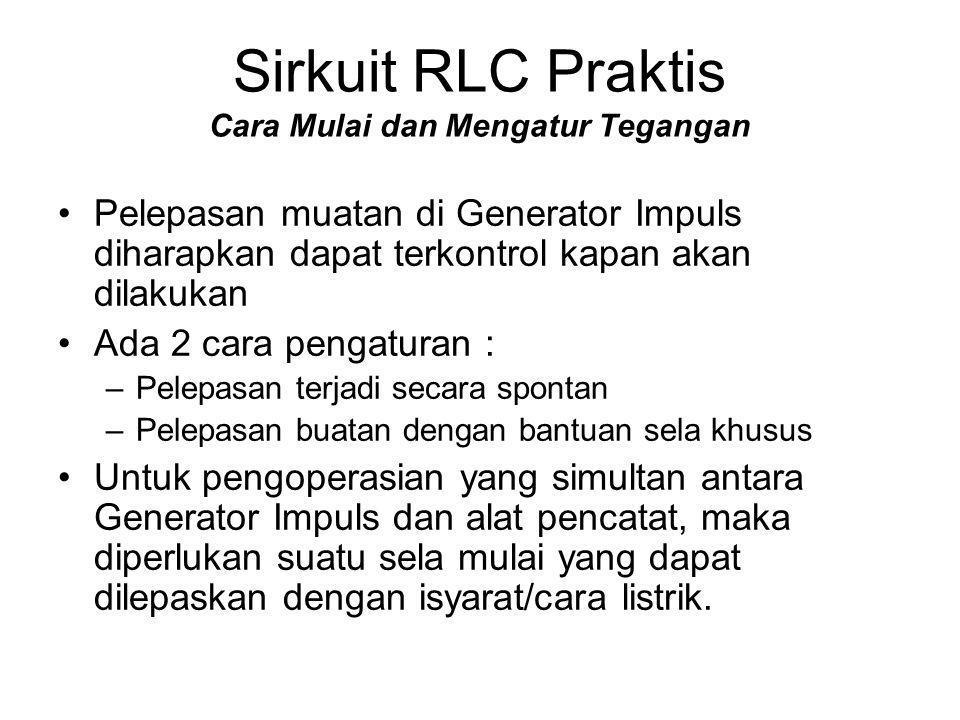 Sirkuit RLC Praktis Cara Mulai dan Mengatur Tegangan •Pelepasan muatan di Generator Impuls diharapkan dapat terkontrol kapan akan dilakukan •Ada 2 car