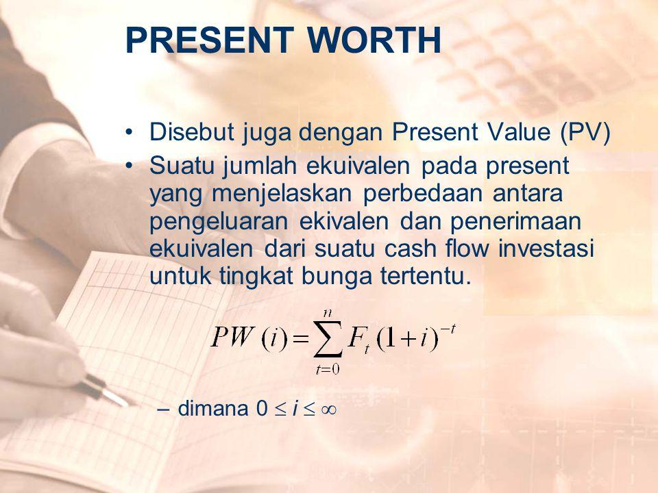 PRESENT WORTH •Disebut juga dengan Present Value (PV) •Suatu jumlah ekuivalen pada present yang menjelaskan perbedaan antara pengeluaran ekivalen dan