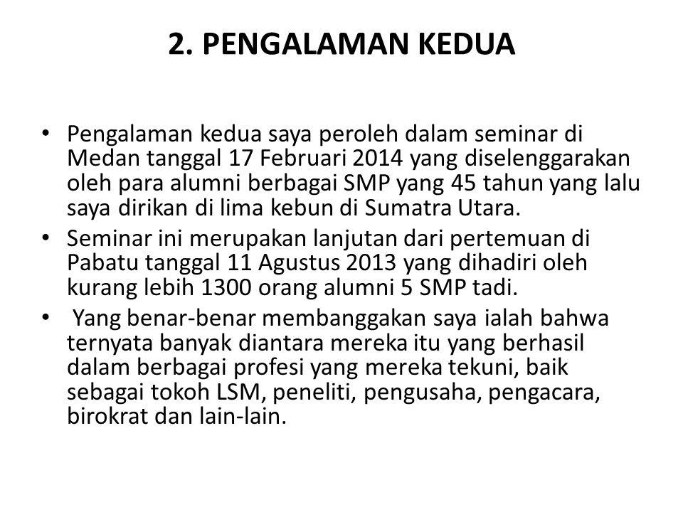 2. PENGALAMAN KEDUA • Pengalaman kedua saya peroleh dalam seminar di Medan tanggal 17 Februari 2014 yang diselenggarakan oleh para alumni berbagai SMP