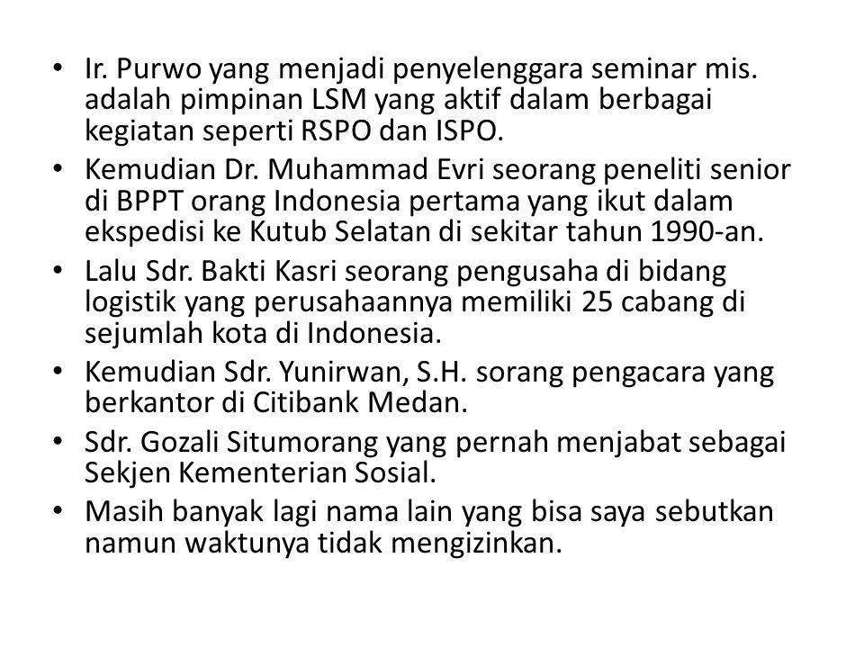 • Ir. Purwo yang menjadi penyelenggara seminar mis. adalah pimpinan LSM yang aktif dalam berbagai kegiatan seperti RSPO dan ISPO. • Kemudian Dr. Muham