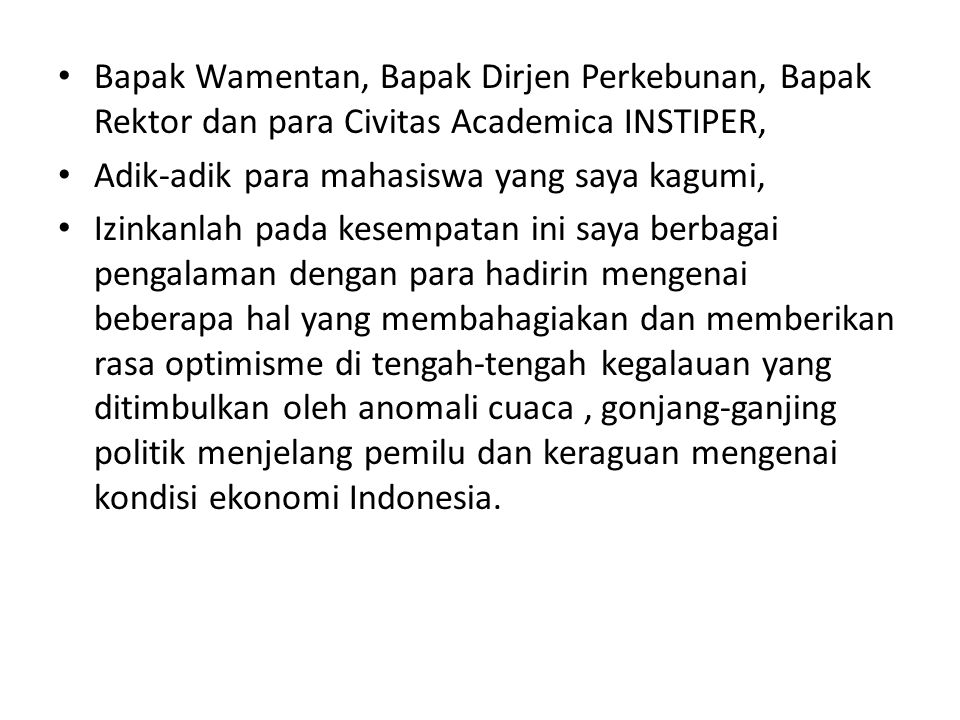• Bapak Wamentan, Bapak Dirjen Perkebunan, Bapak Rektor dan para Civitas Academica INSTIPER, • Adik-adik para mahasiswa yang saya kagumi, • Izinkanlah