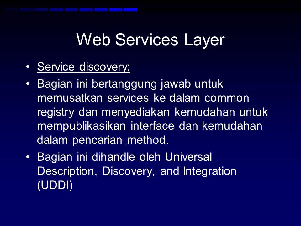 Web Services Layer •Service discovery: •Bagian ini bertanggung jawab untuk memusatkan services ke dalam common registry dan menyediakan kemudahan untu