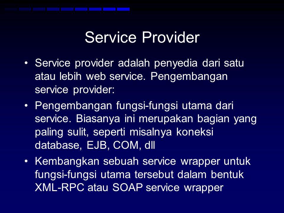 Service Provider •Service provider adalah penyedia dari satu atau lebih web service. Pengembangan service provider: •Pengembangan fungsi-fungsi utama