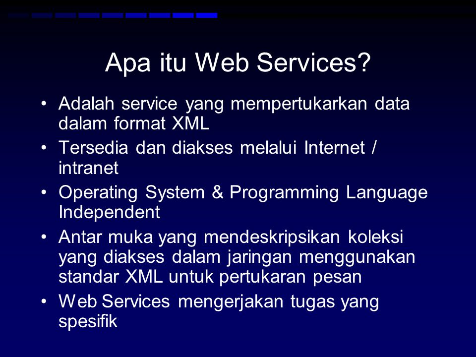 SOAP •Simple Object Access Protocol •SOAP merupakan protokol komunikasi berbasis XML yang memperbolehkan aplikasi saling bertukar informasi melalui HTTP •SOAP juga merupakan protokol untuk mengakses web service •SOAP merupakan format untuk mengirimkan message antar Internet, bersifat platform independent, language independent, dan merupakan standar W3C