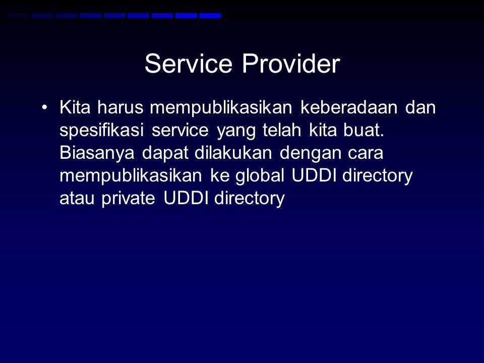 Service Provider •Kita harus mempublikasikan keberadaan dan spesifikasi service yang telah kita buat. Biasanya dapat dilakukan dengan cara mempublikas