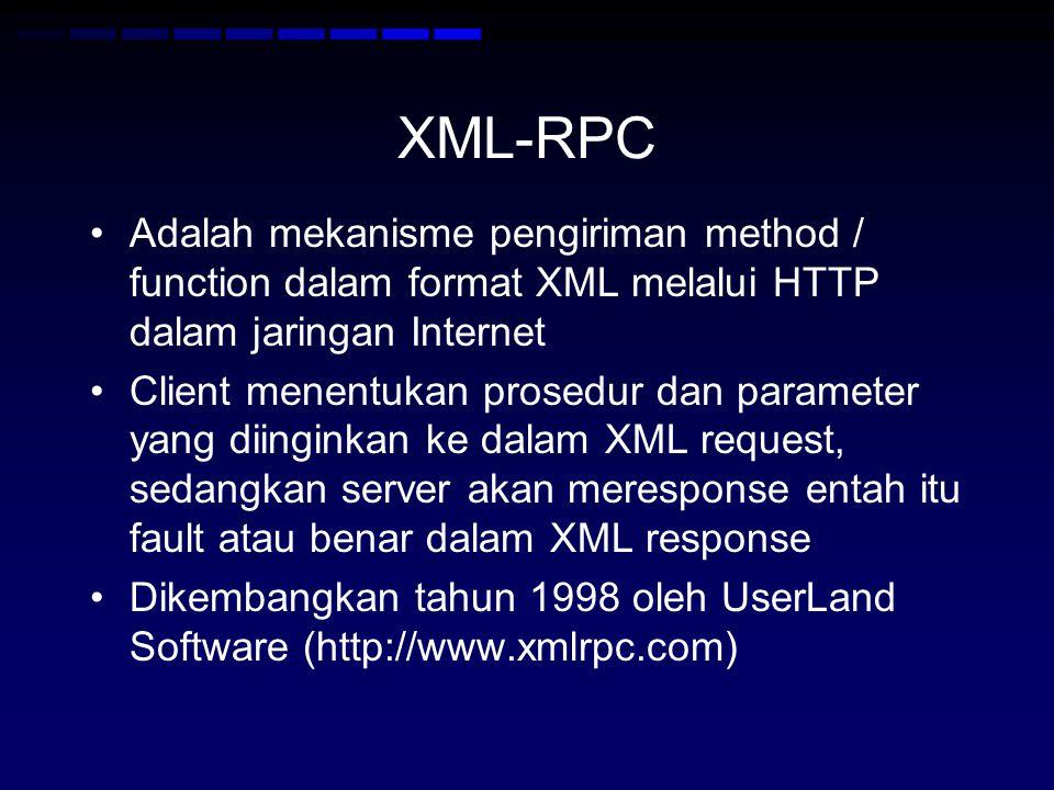 XML-RPC •Adalah mekanisme pengiriman method / function dalam format XML melalui HTTP dalam jaringan Internet •Client menentukan prosedur dan parameter