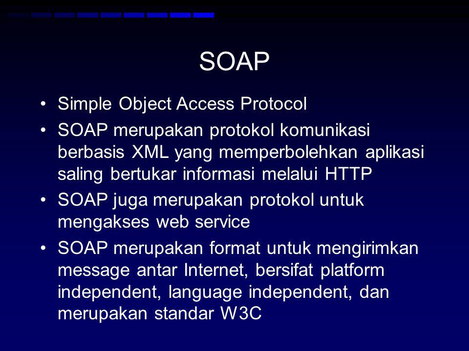 SOAP •Simple Object Access Protocol •SOAP merupakan protokol komunikasi berbasis XML yang memperbolehkan aplikasi saling bertukar informasi melalui HT