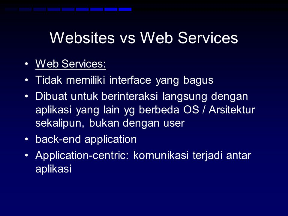 Websites vs Web Services •Web Services: •Tidak memiliki interface yang bagus •Dibuat untuk berinteraksi langsung dengan aplikasi yang lain yg berbeda