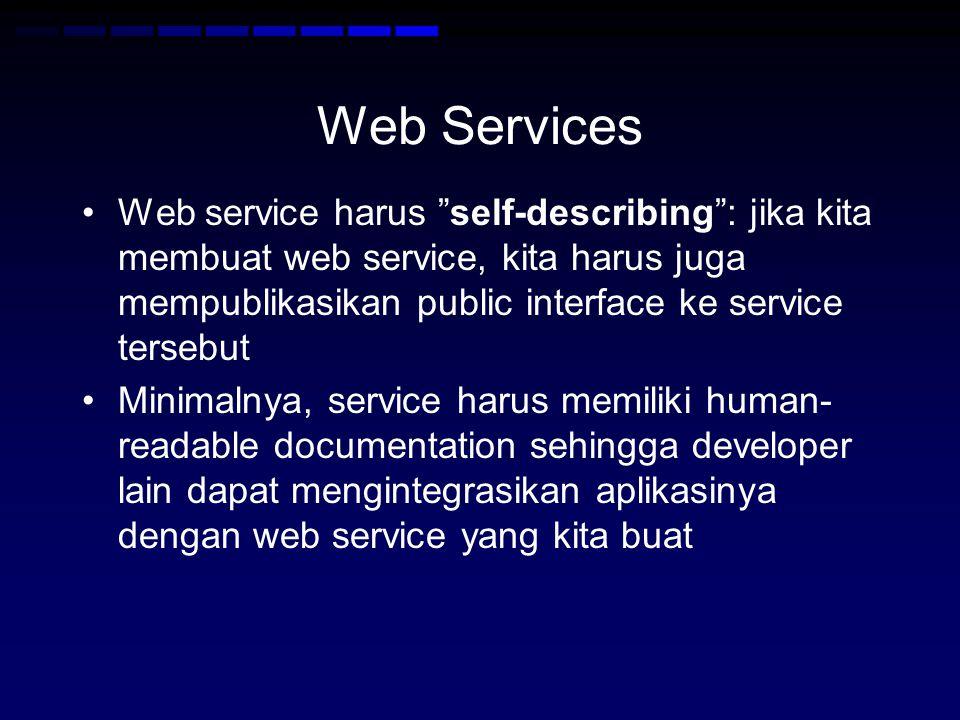 Web Services •Jika kita membuat SOAP service, kita juga wajib membuat public interface yang ditulis dalam XML sehingga dapat digunakan untuk mengidentifikasikan semua method yang public, argumen-argumennya dan juga return valuenya •Web service harus discoverable .