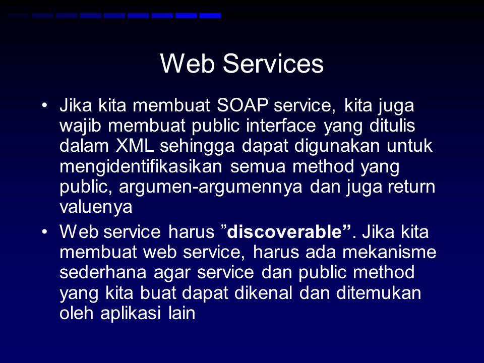 Web Services •Jika kita membuat SOAP service, kita juga wajib membuat public interface yang ditulis dalam XML sehingga dapat digunakan untuk mengident