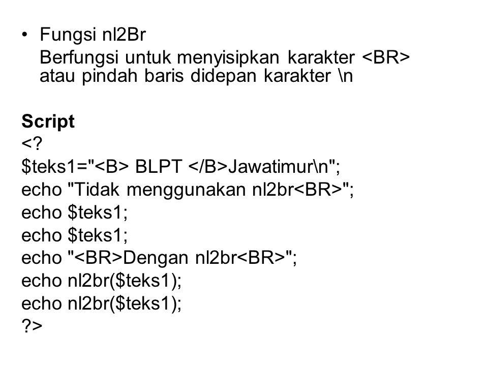•Fungsi nl2Br Berfungsi untuk menyisipkan karakter atau pindah baris didepan karakter \n Script <? $teks1=