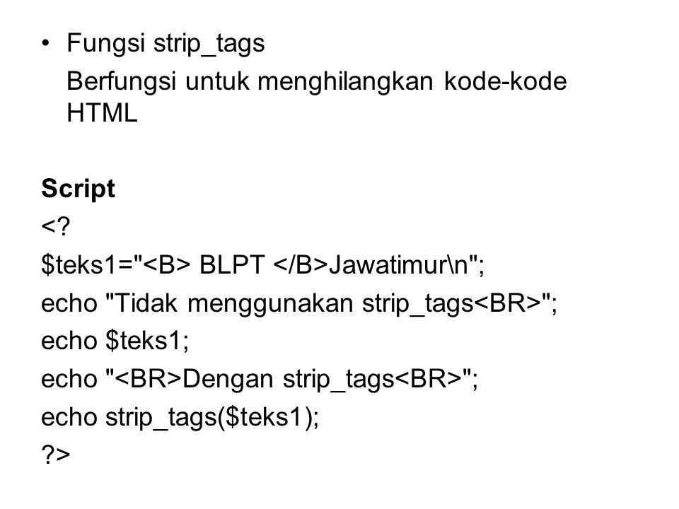 •Fungsi strip_tags Berfungsi untuk menghilangkan kode-kode HTML Script <? $teks1=