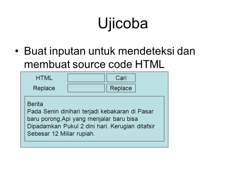 Ujicoba •Buat inputan untuk mendeteksi dan membuat source code HTML HTML Replace Cari Replace Berita Pada Senin dinihari terjadi kebakaran di Pasar ba