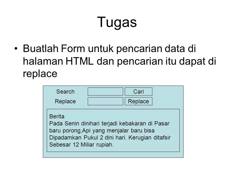 Tugas •Buatlah Form untuk pencarian data di halaman HTML dan pencarian itu dapat di replace Search Replace Cari Replace Berita Pada Senin dinihari ter