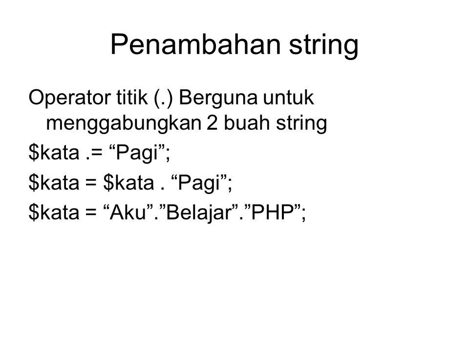 Fungsi Dasar String •Strlen(string) : digunakan untuk mengetahui jumlah karakter yang terdapat di string •Strtoupper(string) : digunakan untuk merubah huruf kecil menjadi huruf kapital •Strtolower(string) : digunakan untuk merubah huruf kapitalmenjadi huruf kecil •Ucfirst(string) :membuat huruf pertama suatu string dikapitalkan.