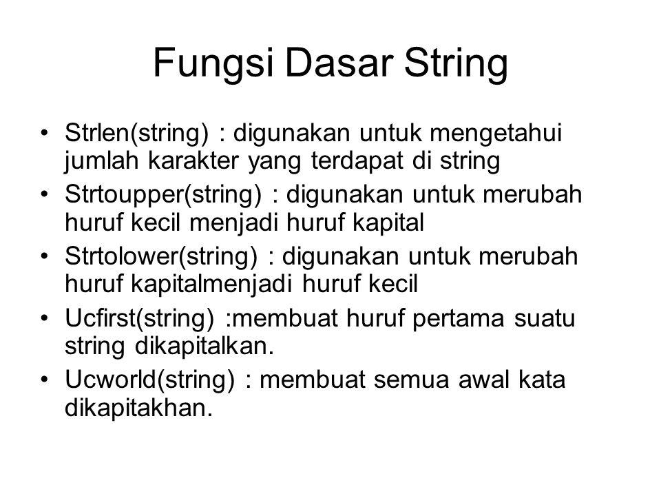 Fungsi Dasar String •Strlen(string) : digunakan untuk mengetahui jumlah karakter yang terdapat di string •Strtoupper(string) : digunakan untuk merubah
