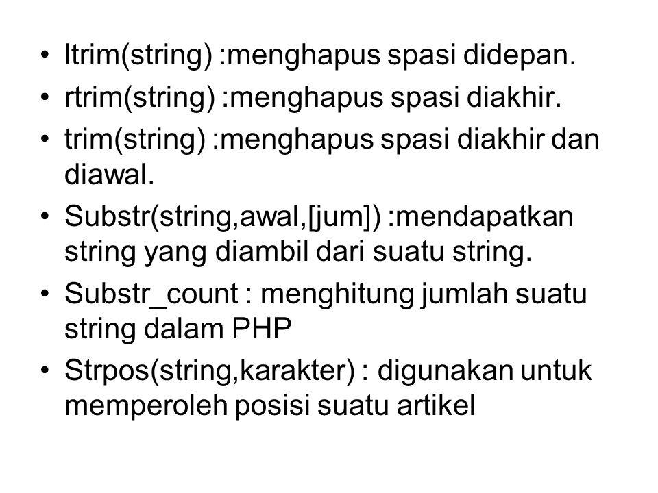 •ltrim(string) :menghapus spasi didepan. •rtrim(string) :menghapus spasi diakhir. •trim(string) :menghapus spasi diakhir dan diawal. •Substr(string,aw