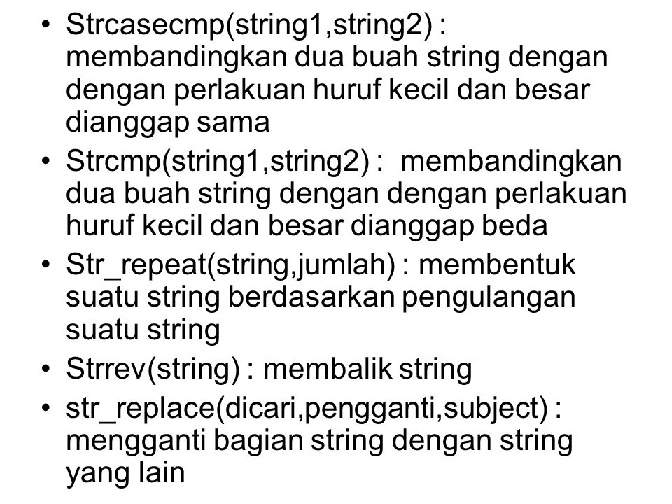 •Strcasecmp(string1,string2) : membandingkan dua buah string dengan dengan perlakuan huruf kecil dan besar dianggap sama •Strcmp(string1,string2) : me