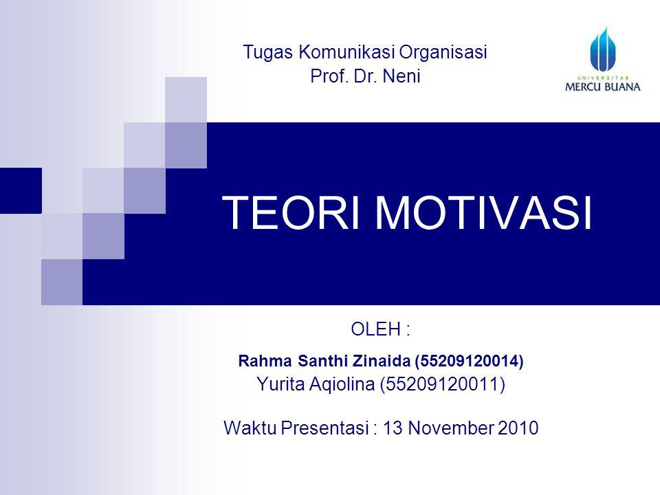 TEORI MOTIVASI OLEH : Rahma Santhi Zinaida (55209120014) Yurita Aqiolina (55209120011) Waktu Presentasi : 13 November 2010 Tugas Komunikasi Organisasi