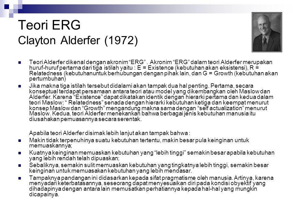 """Teori ERG Clayton Alderfer (1972)  Teori Alderfer dikenal dengan akronim """"ERG"""". Akronim """"ERG"""" dalam teori Alderfer merupakan huruf-huruf pertama dari"""