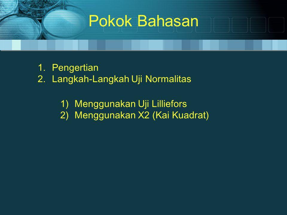 Pokok Bahasan 1.Pengertian 2.Langkah-Langkah Uji Normalitas 1)Menggunakan Uji Lilliefors 2)Menggunakan X2 (Kai Kuadrat)