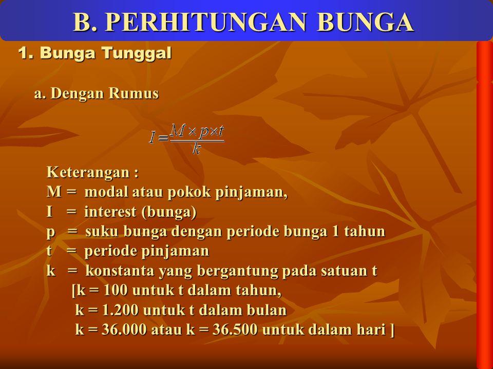 B. PERHITUNGAN BUNGA 1. 1. Bunga Tunggal a. Dengan Rumus a. Dengan Rumus Keterangan : Keterangan : M = modal atau pokok pinjaman, M = modal atau pokok