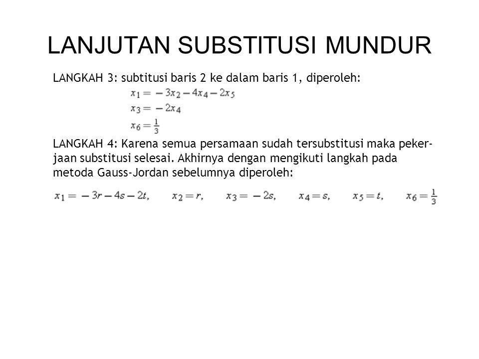 LANJUTAN SUBSTITUSI MUNDUR LANGKAH 3: subtitusi baris 2 ke dalam baris 1, diperoleh: LANGKAH 4: Karena semua persamaan sudah tersubstitusi maka peker-
