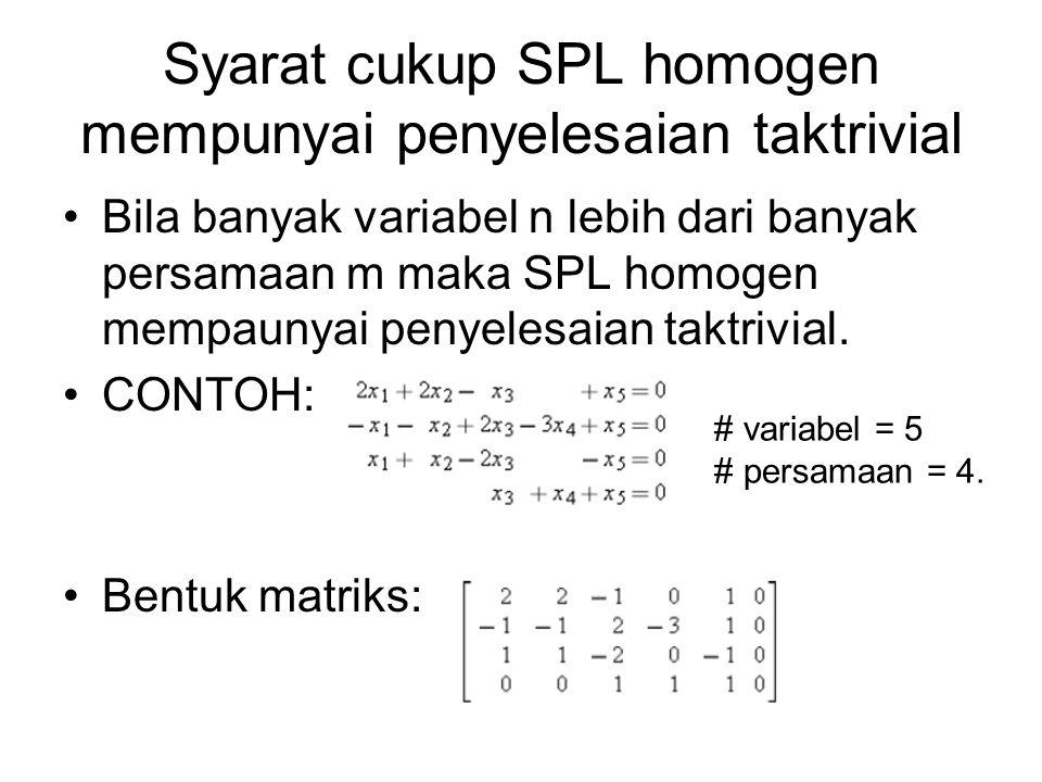 Syarat cukup SPL homogen mempunyai penyelesaian taktrivial •Bila banyak variabel n lebih dari banyak persamaan m maka SPL homogen mempaunyai penyelesa