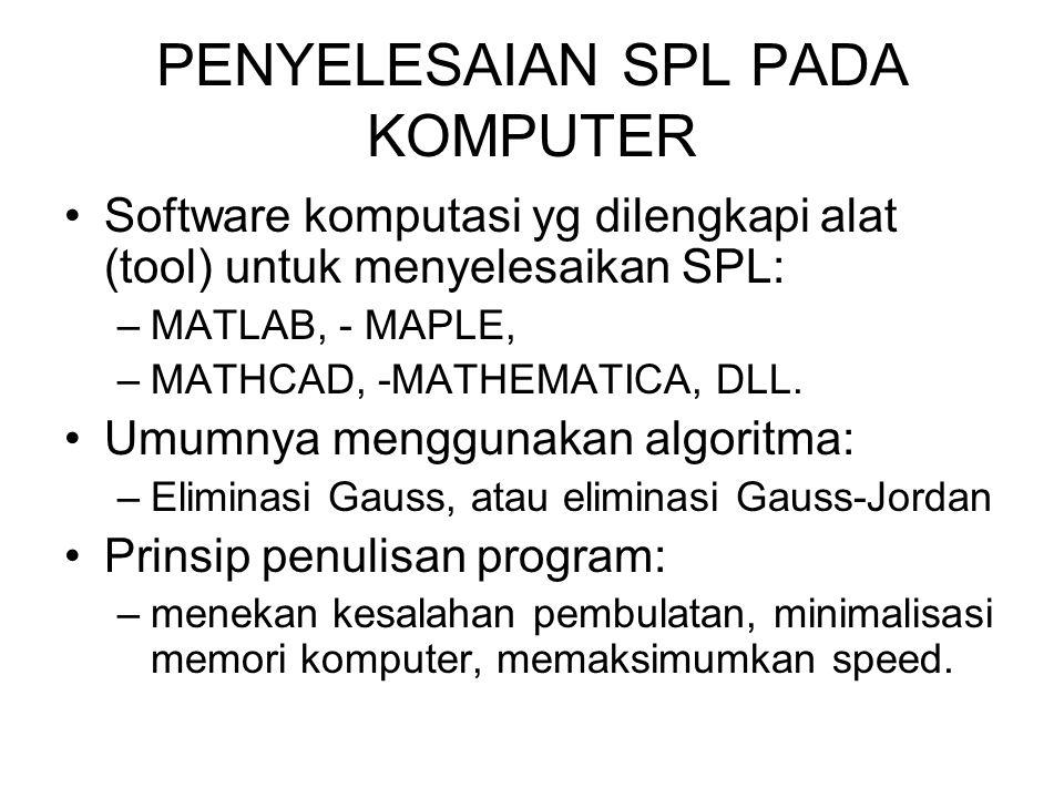 PENYELESAIAN SPL PADA KOMPUTER •Software komputasi yg dilengkapi alat (tool) untuk menyelesaikan SPL: –MATLAB, - MAPLE, –MATHCAD, -MATHEMATICA, DLL. •