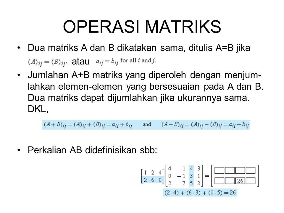 OPERASI MATRIKS •Dua matriks A dan B dikatakan sama, ditulis A=B jika atau •Jumlahan A+B matriks yang diperoleh dengan menjum- lahkan elemen-elemen ya