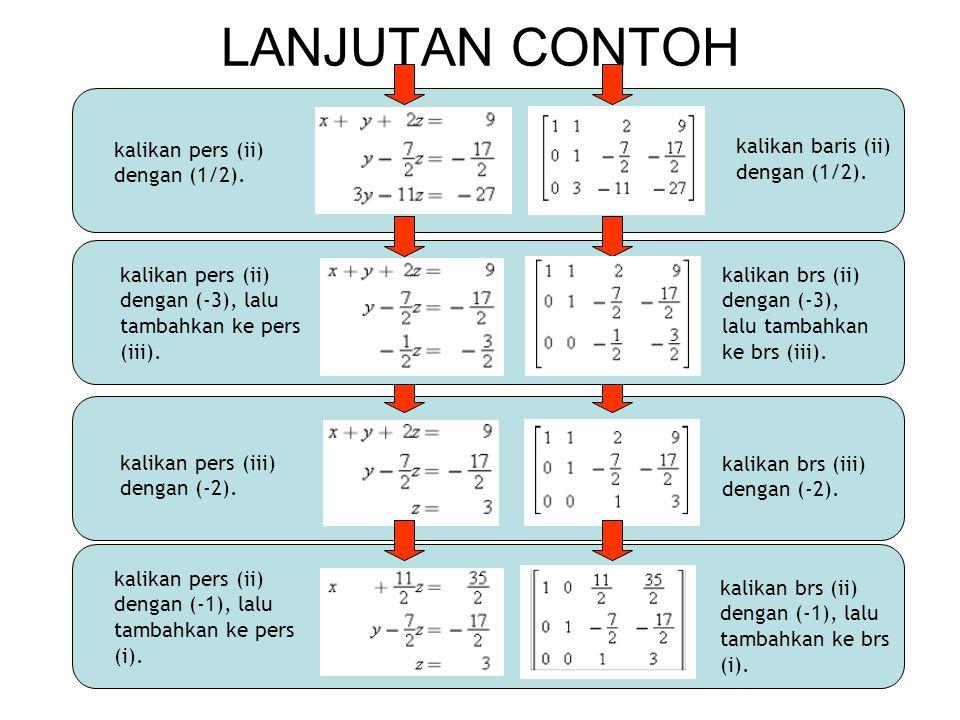 kalikan pers (iii) dengan (-2). kalikan brs (iii) dengan (-2). LANJUTAN CONTOH kalikan pers (ii) dengan (1/2). kalikan baris (ii) dengan (1/2). kalika